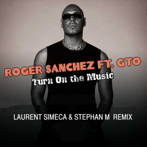 """Release Yourself Exclusive Roger Sanchez  """"Turn On The Music"""" ( Laurent Simeca & Stephan M Remix"""