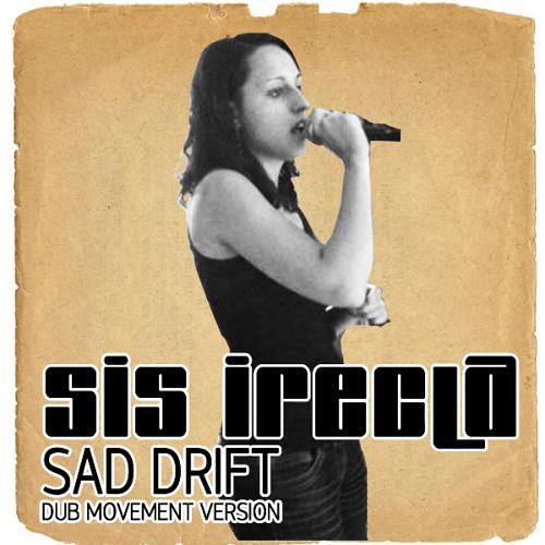 SIS IRECLA - SAD DRIFT (DUB MOVEMENT VERSION)