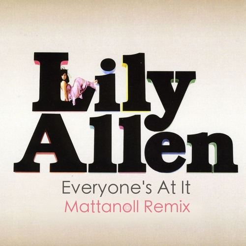 Lily Allen - Everyone's At It (Mattanoll Remix)