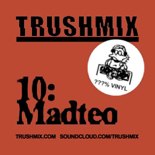 Trushmix 10: Madteo