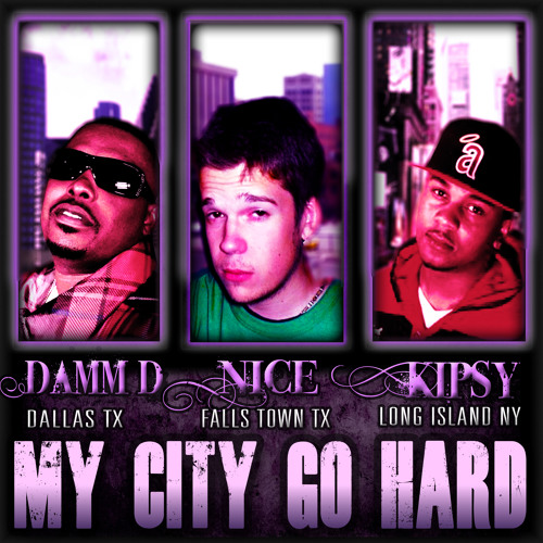 Nice Feat Damm D & Kipsy-My City Go Hard
