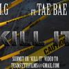TOM. G - KILL IT FT. TAE BAE BAE (DO YO DANCE TO DIS BUT KILL DAT SHIT)