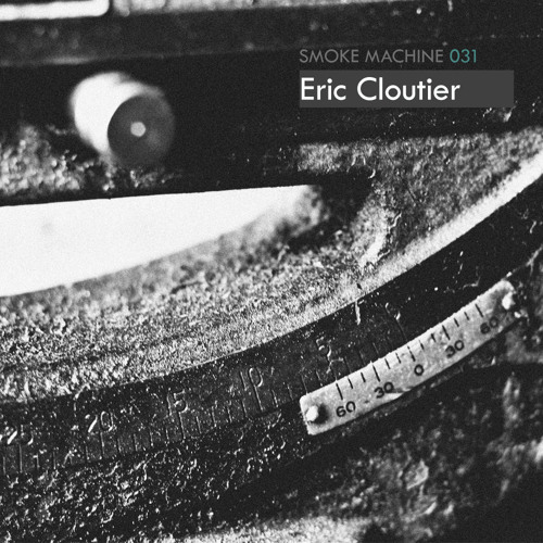Smoke Machine Podcast 031 Eric Cloutier