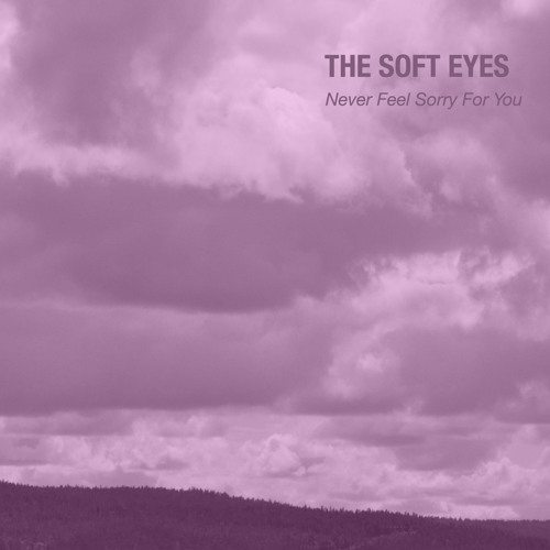 The Soft Eyes - Never Feel Sorry For You (Tinitus Remix)