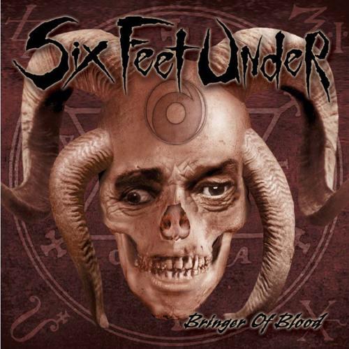 "Six Feet Under ""Bringer Of Blood"""