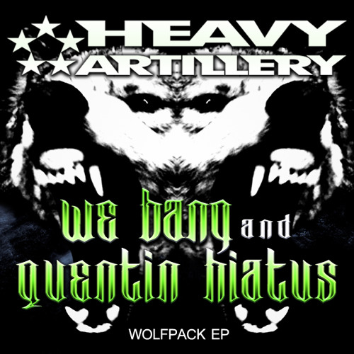Quentin Hiatus & We Bang - Wolfpack (Heavy Artillery Recs.) OUT NOW