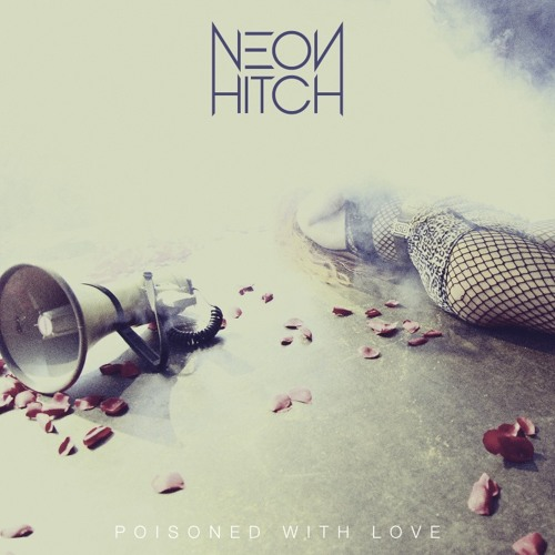 Neon Hitch - Poisoned With Love