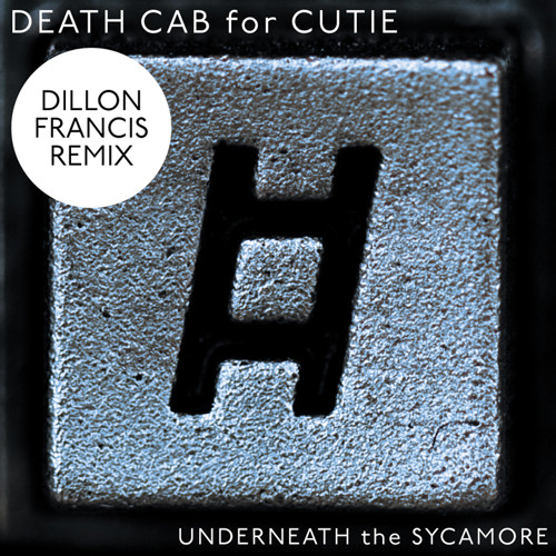 Death Cab for Cutie - Underneath The Sycamore [Dillon Francis Remix]