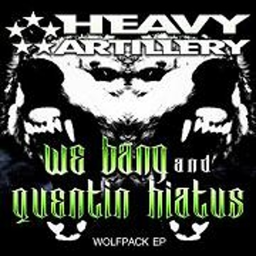 We Bang and Quentin Hiatus - WOLF PACK (forthcoming on Heavy Artillary) NOV 21st