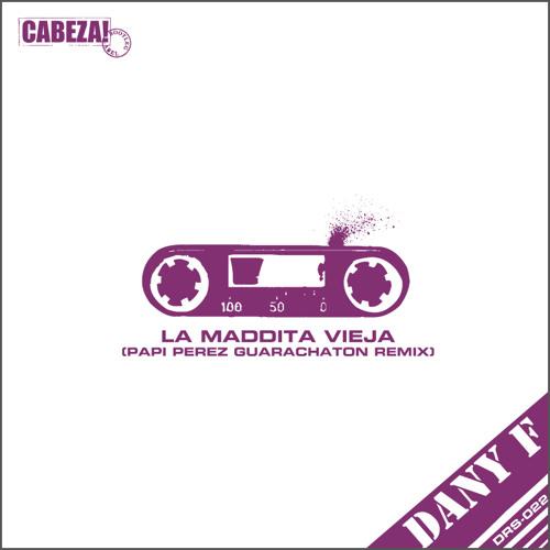Cabeza! DRS-022 Dany F - La Maddita Vieja (Papi Perez Guarachaton remix)