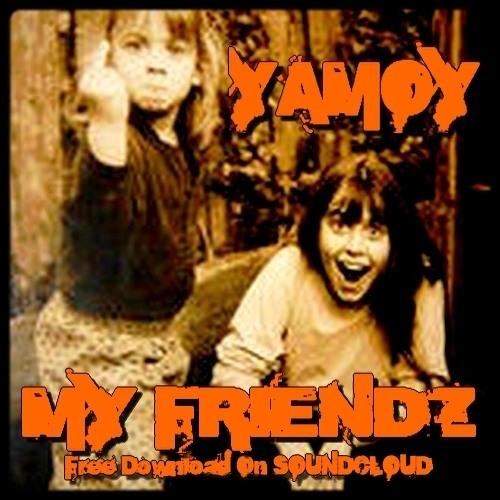 YAMOY - MINIMIX TEAZER of my Ep **MY FRIENDZ** (((★★FREE DOWNLOAD★★)))