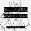 Solid Soul - Never Too Much (Original mix)
