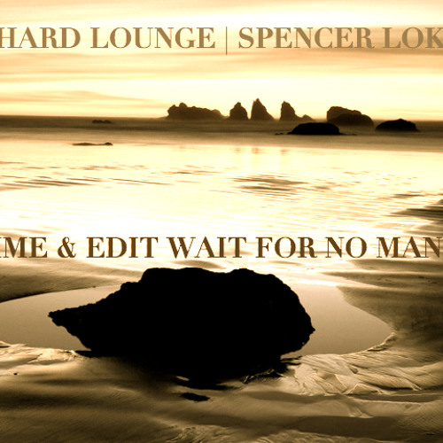 Orchard Lounge | Spencer Lokken | Time & Edit Wait For No Man