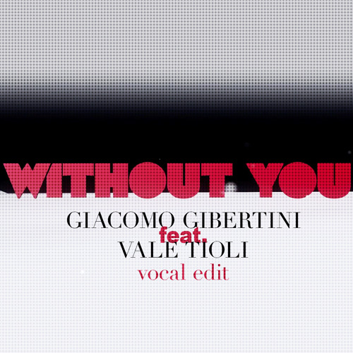 Without You - Giacomo Gibertini feat. Vale Tioli VOCAL Edit [PREVIEW]