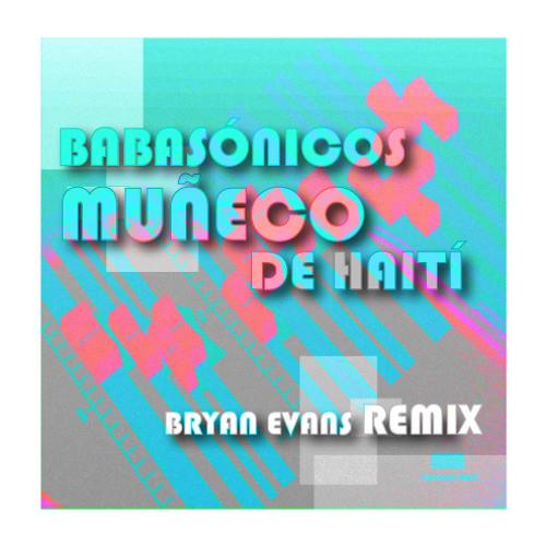 Babasónicos - Muñeco de Haití (Bryan Evans Remix) [Concurso 40 Principales]