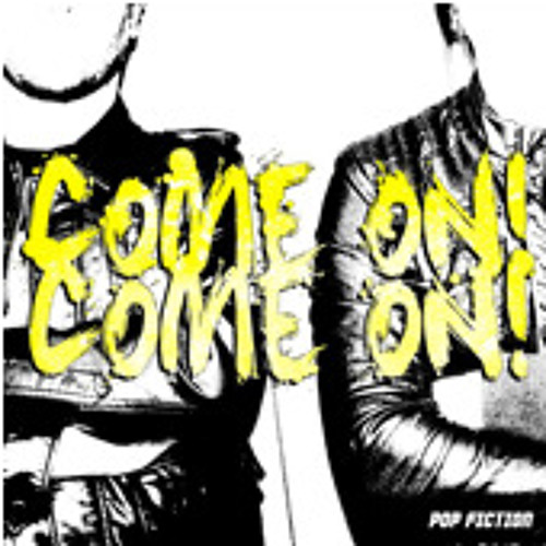 Come On, Come On - Pop Fiction