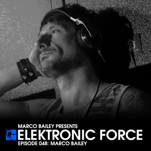 Elektronic Force Podcast 048 with Marco Bailey