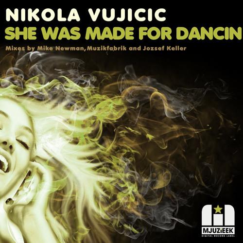 OUT NOW! Nikola Vujicic - She Was Made For Dancin' (Mike Newman Remix)