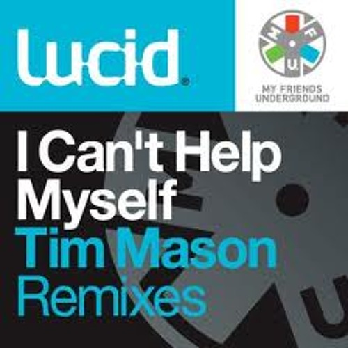 Lucid - Can't Help Myself (Tim Mason Remix)