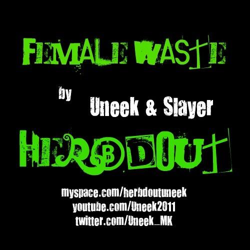 Uneek & Slayer - Female Waste