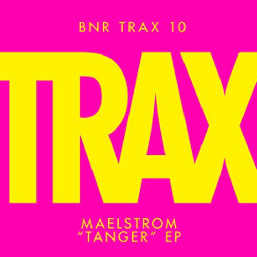 Maelstrom - Tanger (BNR Edit)