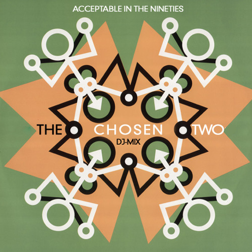 The Chosen Two - Acceptable In The Nineties - DJ Mix