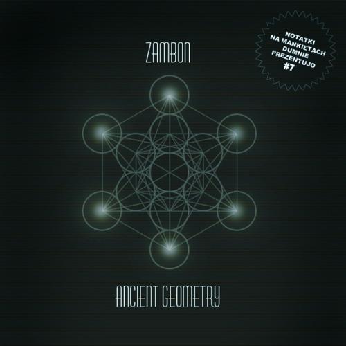 Zambon - Ancient Geometry Mix (Notatki Na Mankietach Dumnie Prezentujo # 7)