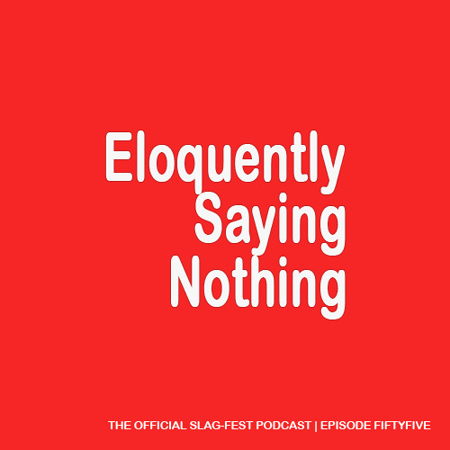 ESN055 : Eloquently Saying Nothing 055