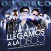 LLEGAMOS A LA DISCO--DADDY YANKEE-LOS LOBOS-KENDO K-ÑENGO-FARRUKO-KYZA-DE LA GUETTO-VERSION DJ WILLO