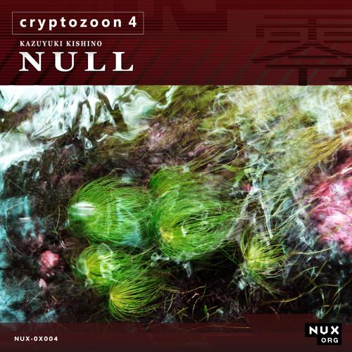 KK NULL / CRYPTOZOON 04 (excerpt 00:00-05:30)