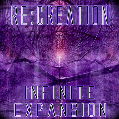 Re:Creation - Infinite Expansion [PSY008] Free Download!