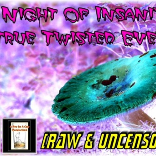 A Night Of Insanity & True Twisted Events (RAW & UNCENSORED)