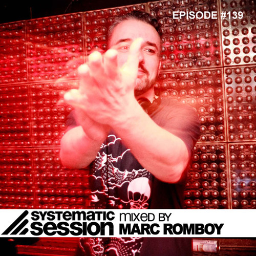 Systematic Session Episode 139 (Mixed by Marc Romboy)