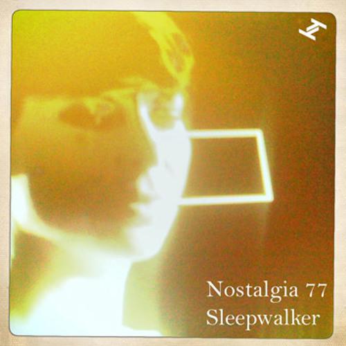 Nostalgia 77 -  Sleepwalker (Ambassadeurs Remix)