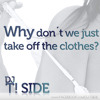DJ T! Side - Why don´t we just take off the clothes?