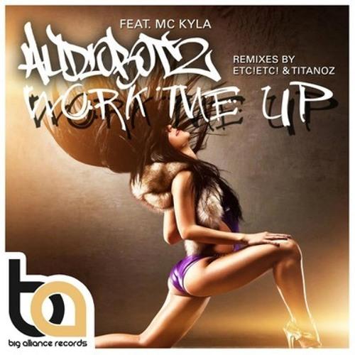 Work Me Up by Audiobotz ft Mc Kyla (Titanoz Remix)