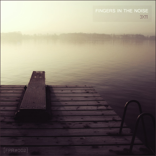 [FPR#002] Fingers in the Noise -  3 X 11 (available on Bandcamp)