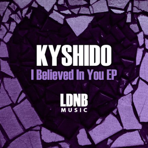 Kyshido - I Believed In You - LDNB Music - LDNB-DG009
