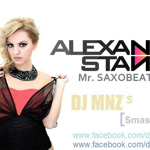Alexandra Stan - Mr. Saxobeat (Smashup Mix) - DJ MNZ