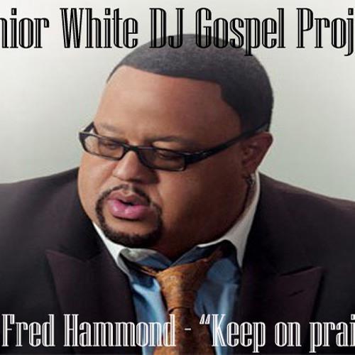 Fred Hammond keep on praisin Junior White remix
