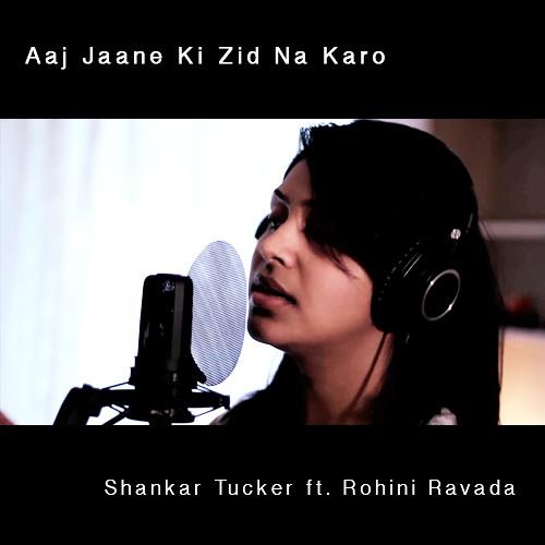 """""""Aaj Jaane Ki Zid Na Karo"""" - Shankar Tucker ft. Rohini Ravada"""