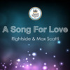 A Song For Love (Main Mix) - Rightside and Max Scatti