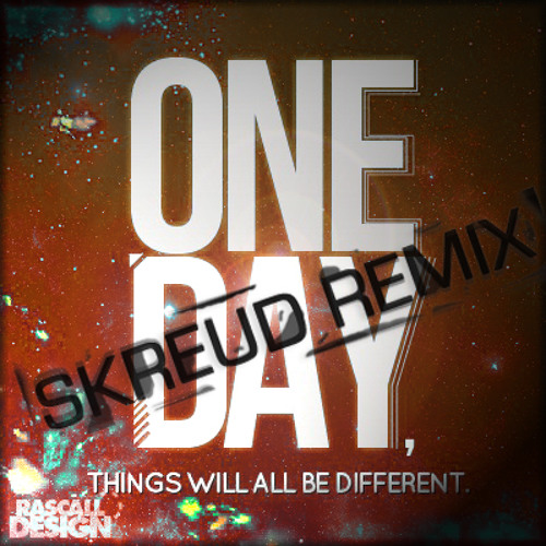 Rostik - One Day, Things Will All Be Different (Skreud Remix)