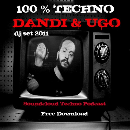 100 % Techno Dandi & Ugo dj set 2011 Soundcloud Session mix -