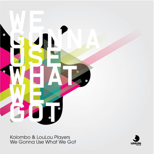Kolombo & Loulou Players - We gonna use what we got