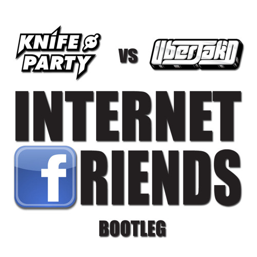 Internet Friends [Uberjakd Bootleg] - Knife Party*Click BUY link for FREE download*