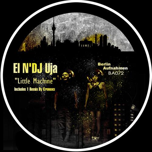 El N'DJ uja - Little Machine (Cronoxs Remix) || [Berlin Aufnahmen]