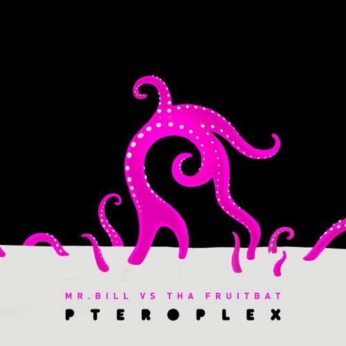 Mr. Bill & Tha Fruitbat - Pteroplex
