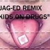 Kids on drugs- Davy Nataff(Jag-ed remix)