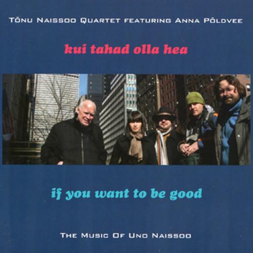 Tõnu Naissoo Quartet Feat. Anna Põldvee - Kui tahad olla hea